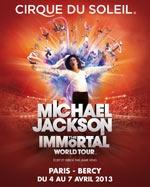 Place réservé le dimanche 7 avril :-) Le Cirque du Soleil MICHAEL JACKSON IMMORTAL TOUR Palais Omnisports de Paris Bercy.   Mélange tonique de projections, de danse, de musique et de fantaisie qui plonge le spectateur dans l'univers créatif de Michael Jackson, THE IMMORTAL World Tour déploie sur scène tout l'art de Michael, et met littéralement sans dessus dessous sa légendaire gestuelle. S'adressant tout autant aux fans inconditionnels de Michael qu'à ceux qui découvr...