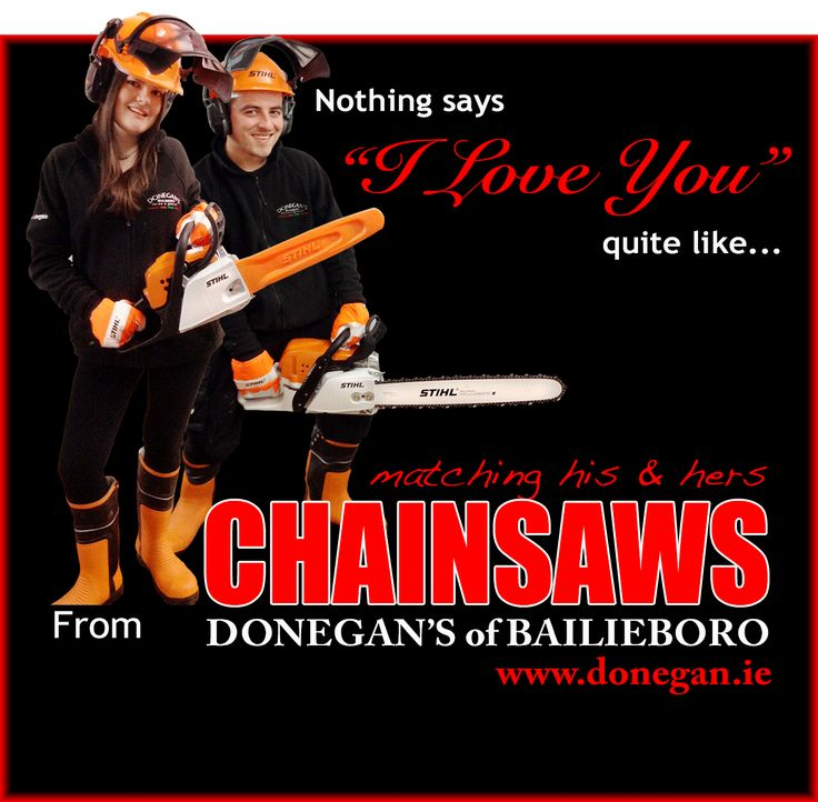 The best Valentines Day promotion ever. His and Hers matching chainsaws.