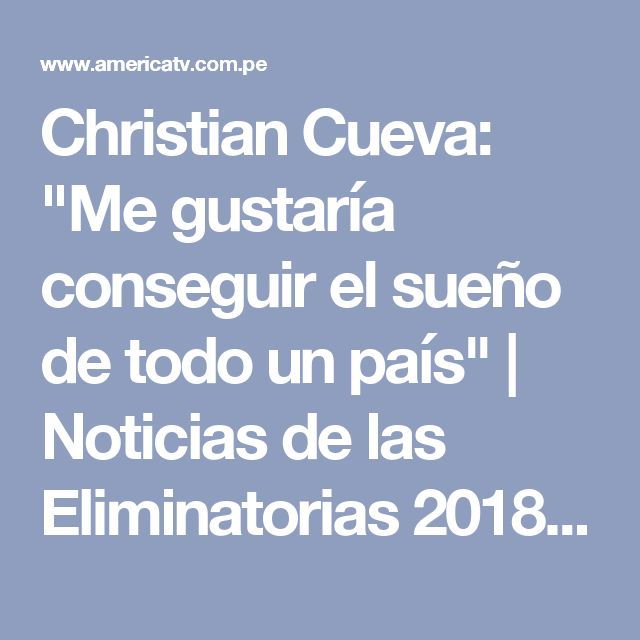 """Christian Cueva: """"Me gustaría conseguir el sueño de todo un país""""   Noticias de las Eliminatorias 2018   America Deportes"""