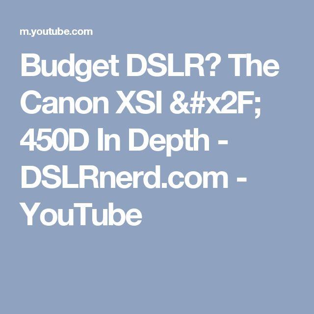 Budget DSLR? The Canon XSI / 450D In Depth - DSLRnerd.com - YouTube