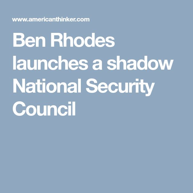 Ben Rhodes launches a shadow National Security Council - A pack of anti-American assholes!