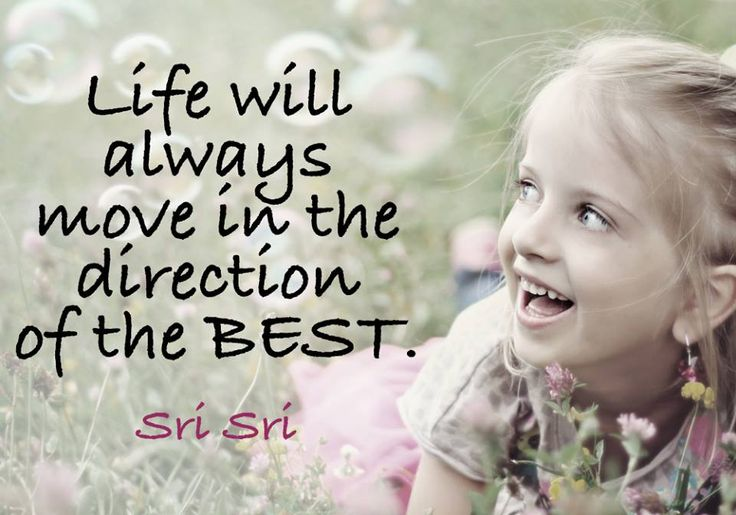 Life will always move in the direction of the best.