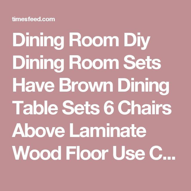 Dining Room Diy Dining Room Sets Have Brown Dining Table Sets 6 Chairs Above Laminate Wood Floor Use Carpet Around Brown Painted Wall Tips in Searching for Discount Dining Room Sets Farmhouse. Coastal. Country Style.  ~ Home Designing Tips