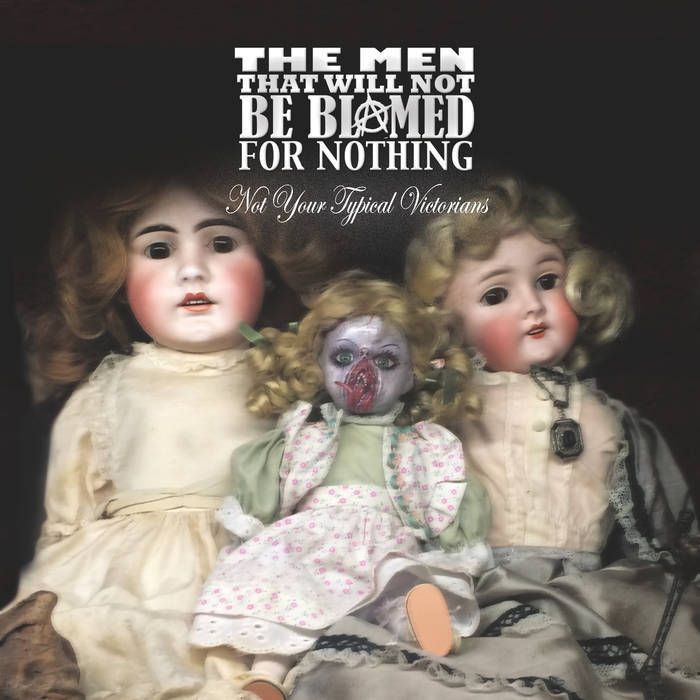 Album Review: The Men That Will Not Be Blamed for Nothing - Not Your Typical Victorians / Releases / Releases  //  Drowned In Sound