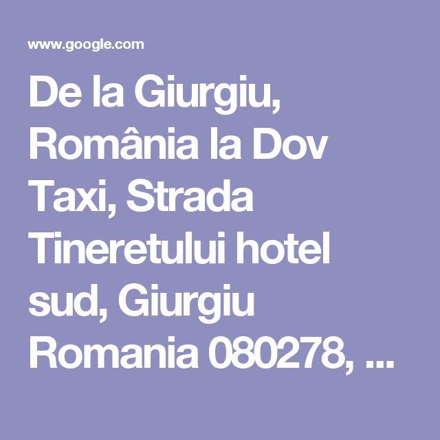De la Giurgiu, România la Dov Taxi, Strada Tineretului hotel sud, Giurgiu Romania 080278, România - Google Maps