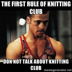 knitting memes | The first Rule of knitting club don not talk about knitting club ...