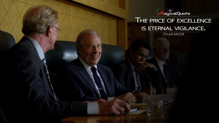 #ChuckMcGill: The price of excellence is eternal vigilance.  More on: http://www.magicalquote.com/series/better-call-saul/ #BetterCallSaul