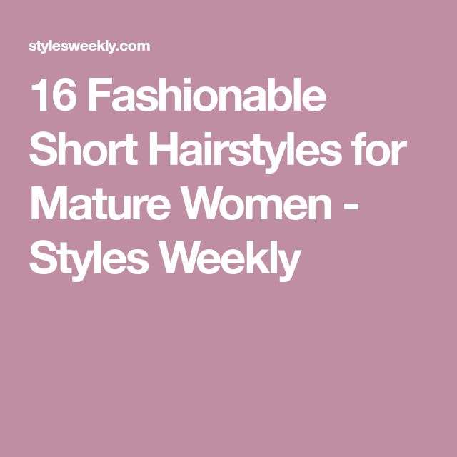 16 Fashionable Short Hairstyles for Mature Women - Styles Weekly