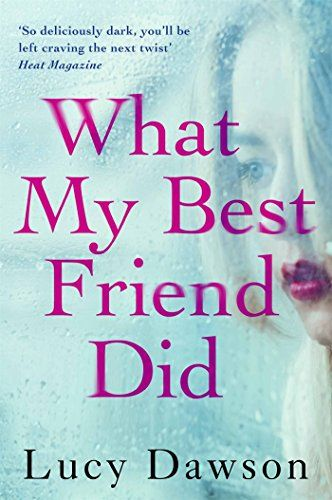What My Best Friend Did: A fast paced, gripping psychological thriller by [Dawson, Lucy]