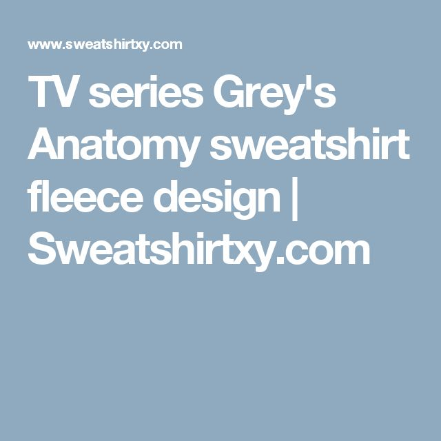 TV series Grey's Anatomy sweatshirt fleece design | Sweatshirtxy.com