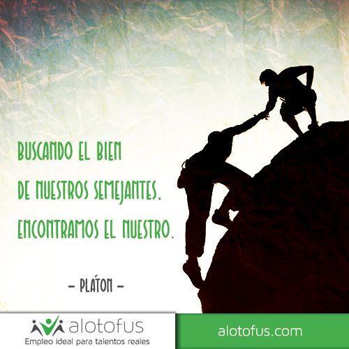 Buscando el #bien de nuestros #semejantes, encontraremos el nuestro. Pláton. www.alotofus.com #frase #quote #motivación