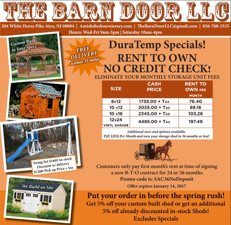 Starting 12/14/16, come to The Barn Door LLC and get up to 10% off a new storage unit, pergola, pavilion, gazebo... you name it!!   Thinking about doing a Rent-to-Own? Well, we've got savings for you too! Enjoy NO down payment for any new BLI Rent-to-Own contracts, just pay your 1st month's rent at signing! :)  What are you waiting for? This offer is only around for a limited time. Stop on by! We're open Wed-Fri.: 9-5, Sat: 10-4.  www.AmishShedsNewJersey.com