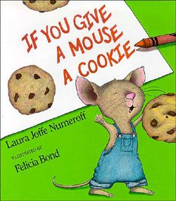 If You Give A Mouse A Cookie | your life will no longer be your own (Mallory Ortberg)