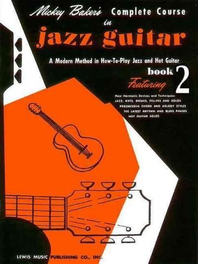 Mickey Baker's Complete Course in Jazz Guitar: A Modern Method in How-To-Play Jazz and Hot Guitar, Book 2