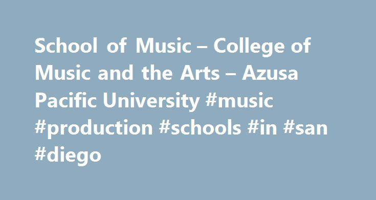 School of Music – College of Music and the Arts – Azusa Pacific University #music #production #schools #in #san #diego http://baltimore.nef2.com/school-of-music-college-of-music-and-the-arts-azusa-pacific-university-music-production-schools-in-san-diego/  # Azusa Pacific University Featured Links The School of Music at Azusa Pacific University is housed in the College of Music and the Arts. This innovative arts community, grounded in the Christian faith, is dedicated to preparing students to…