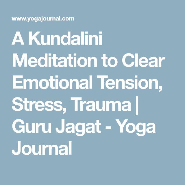 A Kundalini Meditation to Clear Emotional Tension, Stress, Trauma   Guru Jagat - Yoga Journal
