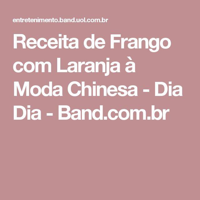 Receita de Frango com Laranja à Moda Chinesa - Dia Dia - Band.com.br