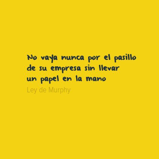 No vaya nunca por el pasillo de su empresa sin llevar un papel en la mano. #LeydeMurphy