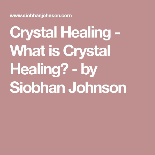 Crystal Healing - What is Crystal Healing? - by Siobhan Johnson
