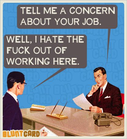 Tell me a concern about your job. . . lol