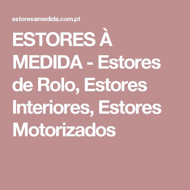 ESTORES À MEDIDA - Estores de Rolo, Estores Interiores, Estores Motorizados