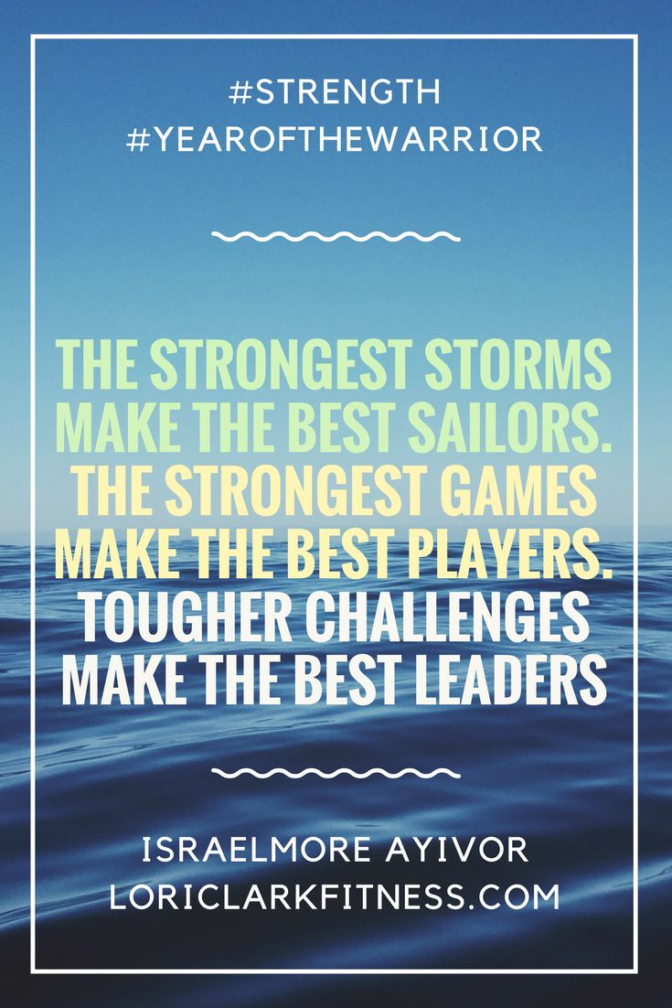 The Strongest Storms Make The Best Sailors The Strongest Games Make The Best Players Tougher Challenges Ma Inspirational Quotes How To Make Light In The Dark