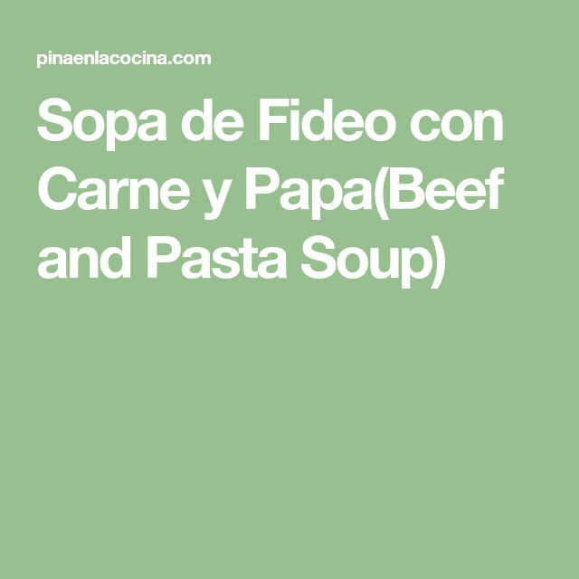 Sopa de Fideo con Carne y Papa(Beef and Pasta Soup)