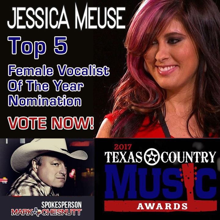 "Cast your vote now for Jess Meuse!  http://warr.link/jm-top5-vote  She's been nominated as ""Female Vocalist of the Year"" in the Texas Country Music Awards.  Fan voting is going on right now -- you only need to vote for Jessica's category and the few other fields that are starred (*).  Thanks for your support!  ""I'm incredibly excited to learn that I am nominated for the Texas Country Music Association Awards for Female Vocalist of the Year!"" said Jessica.  ""TCMA is a wonderful organization!"""