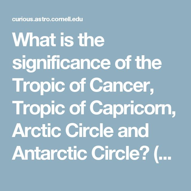 What is the significance of the Tropic of Cancer, Tropic of Capricorn, Arctic Circle and Antarctic Circle? (Beginner) - Curious About Astronomy? Ask an Astronomer