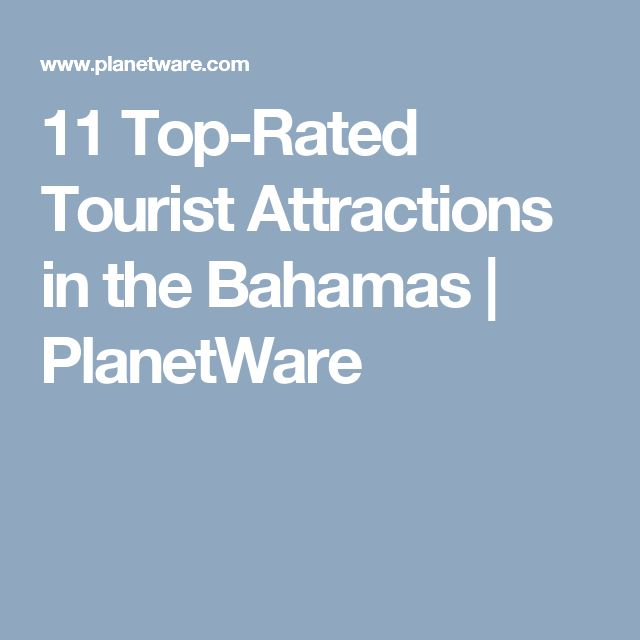 11 Top-Rated Tourist Attractions in the Bahamas | PlanetWare