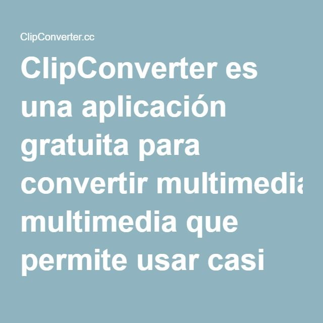 ClipConverter es una aplicación gratuita para convertir multimedia que permite usar casi cualquier dirección web de audio o video hacia los formatos más comunes. Servicios actualmente soportados: Descarga Directa, YouTube [720p, 1080p, 4K], Vimeo.