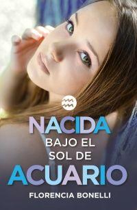 Nacida bajo el sol de Acuario, de Florencia Bonelli - Enlace al catálogo: http://benasque.aragob.es/cgi-bin/abnetop?ACC=DOSEARCH&xsqf99=767070