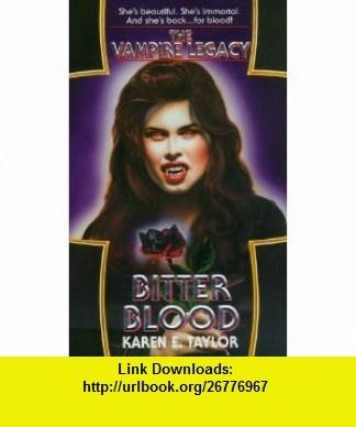 Bitter Blood (The Vampire Legacy #2) (9780786012428) Karen E. Taylor , ISBN-10: 0786012420  , ISBN-13: 978-0786012428 ,  , tutorials , pdf , ebook , torrent , downloads , rapidshare , filesonic , hotfile , megaupload , fileserve