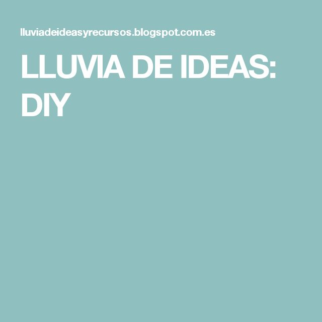 LLUVIA DE IDEAS: DIY