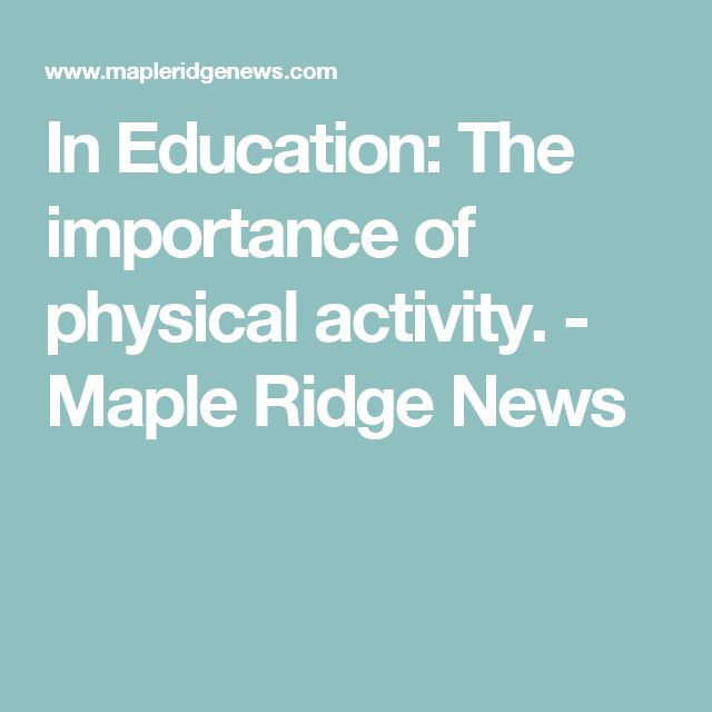 In Education: The importance of physical activity. - Maple Ridge News