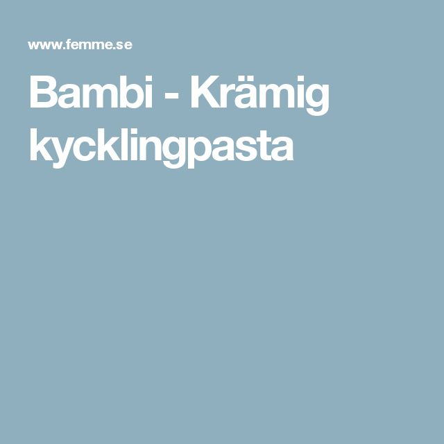 Bambi - Krämig kycklingpasta