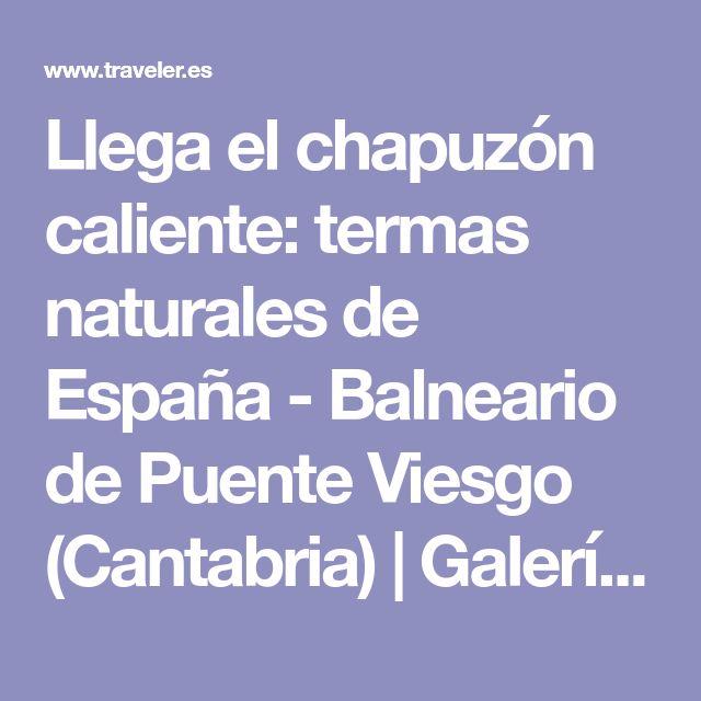 Llega el chapuzón caliente: termas naturales de España - Balneario de Puente Viesgo (Cantabria) | Galería de fotos 15 de 16 | Traveler