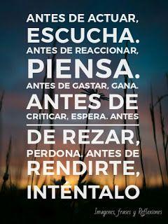Imagenes,frases y Reflexiones: Antes de actuar escucha, Antes de reaccionar, pien...