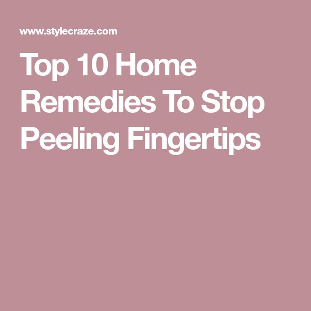 Top 10 Home Remedies To Stop Peeling Fingertips