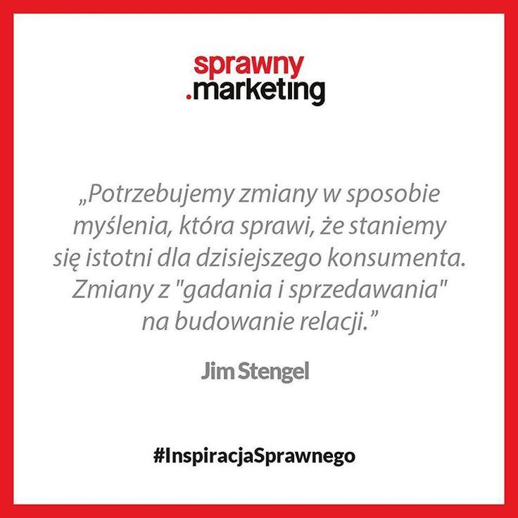 """Potrzebujemy zmiany w sposobie myślenia, która sprawi, że staniemy się istotni dla dzisiejszego konsumenta. Zmiany z """"gadania i sprzedawania"""" na budowanie relacji. - Jim Stengel"""