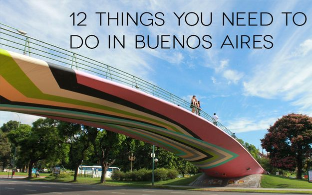 12 Things You Need To Do In Buenos Aires