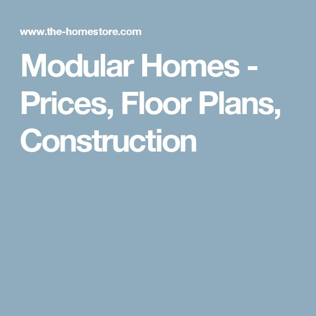 Modular Homes - Prices, Floor Plans, Construction