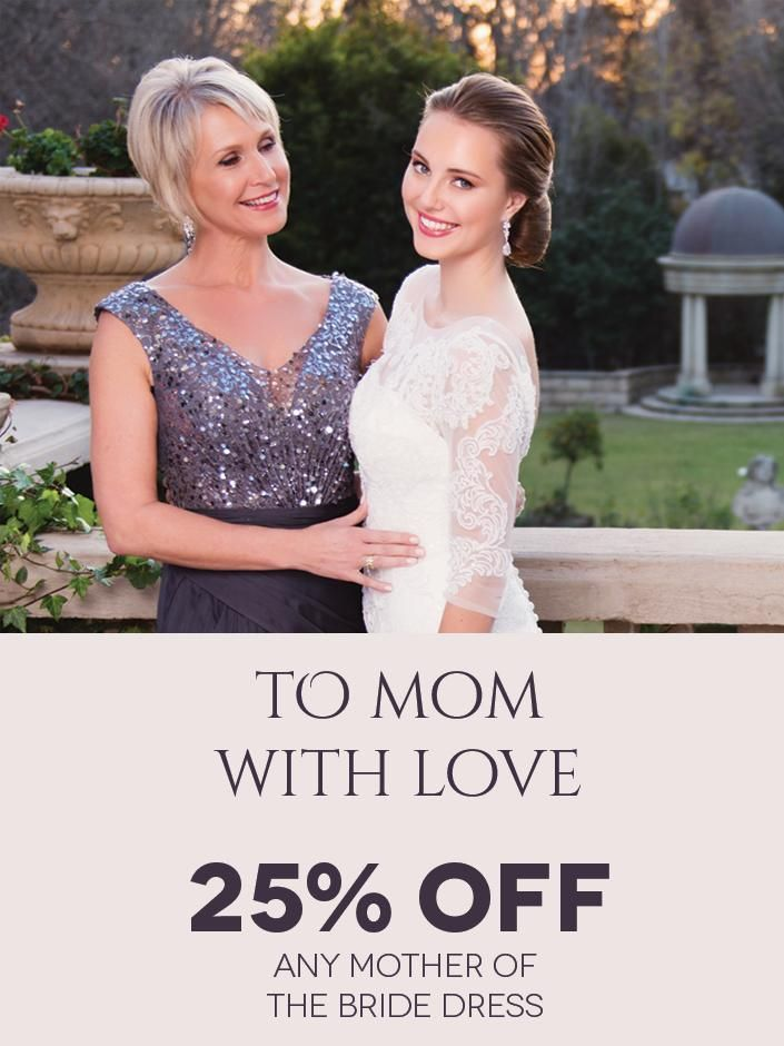 To Mom with Love! Get 25% off any Mother-of-the-Bride dress at Bride&co through our Rewards Program. Click to View or Find Out More.