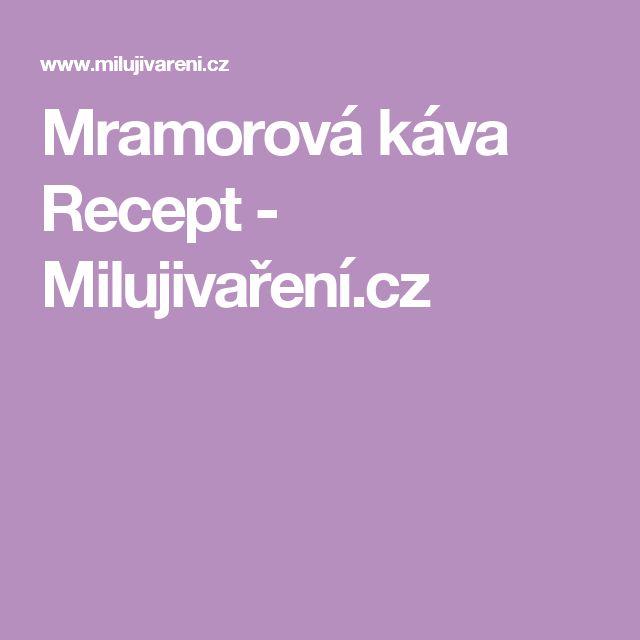 Mramorová káva Recept - Milujivaření.cz