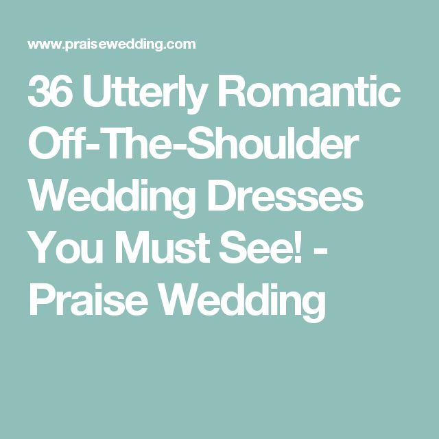 36 Utterly Romantic Off-The-Shoulder Wedding Dresses You Must See! - Praise Wedding
