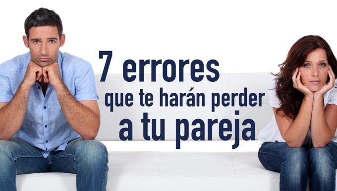 Los problemas, divorcios y rupturas amorosas son cada vez más frecuentes. Te mostramos los siete errores más comunes que te harán perder tu pareja.