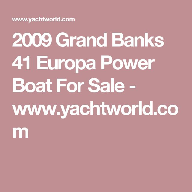 2009 Grand Banks 41 Europa Power Boat For Sale - www.yachtworld.com
