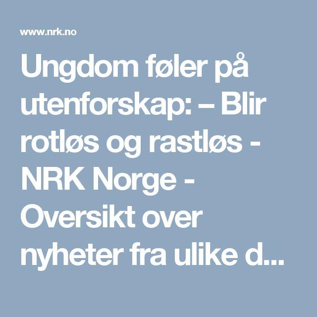 Ungdom føler på utenforskap: – Blir rotløs og rastløs - NRK Norge - Oversikt over nyheter fra ulike deler av landet