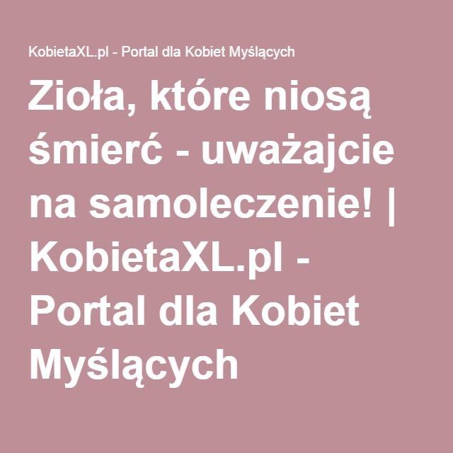 Zioła, które niosą śmierć - uważajcie na samoleczenie! | KobietaXL.pl - Portal dla Kobiet Myślących