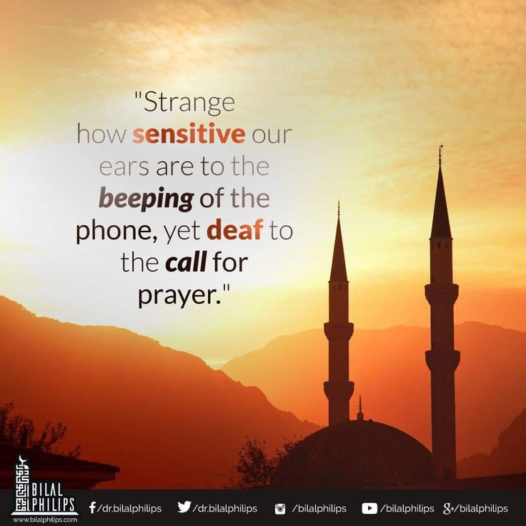 Strange how sensitive our ears are to the beeping of the phone, yet deaf to the call for prayer! Allaahu Akbar!